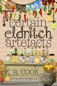 """Cover image of """"Certain Eldritch Artefacts"""" by K. A. Cook. Cover image shows a cartoony, stylised vector image scene of a market scene with hanging peppers and fabric above the text and rows of corked potion bottles sitting on a wooden counter display surrounded by vegetables and sacks. Title and author name are written in a dark brown handdrawn type."""