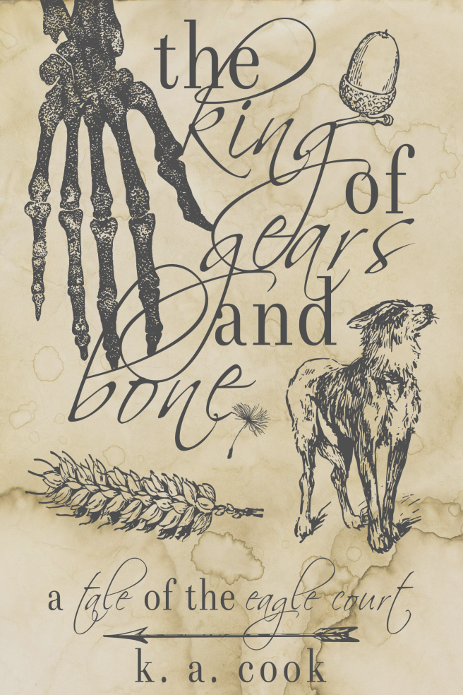 Cover image of The King of Gears and Bone by K. A. Cook. Cover has a waterstained paper background with grey line drawings of the bones of a human hand and wrist, a head of wheat, an acorn, a small dandelion head, a long-legged wire-haired dog and an arrow, with the title written in alternating serif and handdrawn type. The effect is something like a sketch in an antique journal.