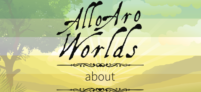 Cartoon image of farmland and rolling hills with a tree set off to the left, overlaid with the dark green/light green/white/yellow/gold stripes of the allo-aro pride flag. The text Allo Aro Worlds About sits across the image in a black, antique handdrawn type, bracketed by two Victorian-style dividers.