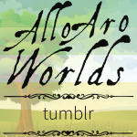 Cartoon image of farmland and rolling hills with a tree in the centre and a cloudy blue sky above, overlaid with the dark green/light green/white/yellow/gold stripes of the allo-aro pride flag. The text Allo Aro Worlds Tumblr sits across the image in a black, antique handdrawn type, bracketed by two Victorian-style dividers.