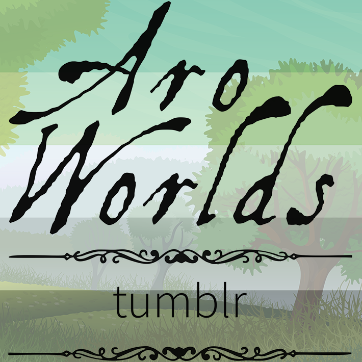 Cartoon image of grassland with two evergreen-style trees to both sides of the image, overlaid with the dark green/light green/white/grey/black stripes of the aro pride flag. The text Aro Worlds Visit Us On Tumblr sits across the image in a black, antique handdrawn type, separated by two ornate Victorian-style black dividers.