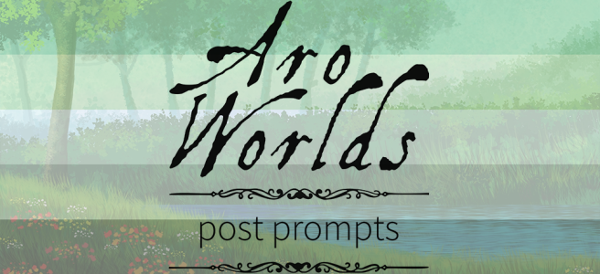 Handdrawn illustration of a green meadow foreground, dotted with yellow, red and white flowers, against a blue pond with a background of green grasses, shrubs and evergreen-style trees. Scene is overlaid with the dark green/light green/white/grey/black stripes of the aro pride flag. The text Aro Worlds Post Prompts sits across the image in a black, antique handdrawn type, separated by two ornate Victorian-style black dividers.