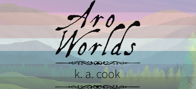 Handdrawn illustration of a green meadow foreground with green pine trees growing against various green-hued mountain ridgelines. Scene is overlaid with the blue/white/pink stripes of the nebularomantic pride flag. The text Aro Worlds K A Cook sits across the image in a black, antique handdrawn type, separated by two ornate Victorian-style black dividers.