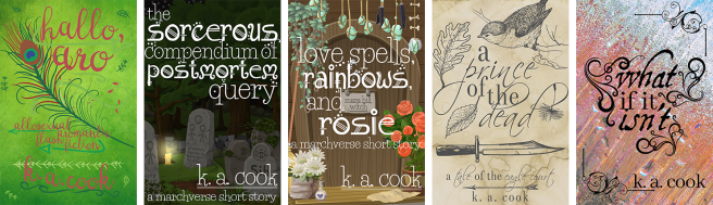 Five book covers comprised into a single image, all by K. A. Cook. Hallo, Aro has pink casual script type against a blue background surrounded by feathers and leaves; The Sorcerous Compendium of Postmortem Query shows a graveyard at night; Love Spells Rainbows and Rosies shows the wooden front door of a witch's workshop; A Prince of the Dead shows greyscale leaves on a stained paper background; What if it Isn't shows black text on a coloured abstract background.