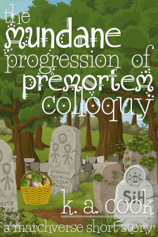 Cover image for The Mundane Progression of Premortem Colloquy: A Marchverse Short Story by K. A. Cook. Cover shows a cemetery in daylight with various tombstones in the foreground, surrounded by grassy rises and green bushes, with a tumbledown stone fence and trees in the background. A picnic basket sits on the grass at the front, filled with bottles, vegetables and a purple flower. Cover and author credit are written in a white, fantasy-style text.