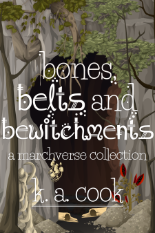 Cover image for Bones, Belts and Bewitchments: A Marchverse Collection by K. A. Cook. Cover shows the opening to an unlit cave in a face of grey rock, covered in parts by trailing branches, vines and leaves. Barren trees grow around the cave entrance and white and broken bones rest around and inside the opening. Title and author credit are written in a white, fantasy-style text.