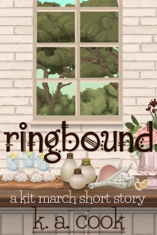 """Cover image for Ringbound by K. A. Cook. Cover shows an eight-pane window set into a cream brick wall above a stone and wood table or bench, with various items sitting on the table--candles in vases, bottles, a large shell, a white vase filled with flowers, two gold rings propped against the vase. The text is written in brown fantasy-style handdrawn type. Through the window, scrubby green trees and a blue-green sky is visible. The subtitle """"a kit march short story"""" is written in white handdrawn type."""