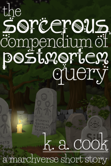Cover image for The Sorcerous Compendium of Postmortem Query: A Marchverse Short Story by K. A. Cook. Cover shows a cemetery at night, with various tombstones in the foreground, surrounded by grassy rises and green bushes, with a tumbledown stone fence and trees in the background. A lit candle sits on the ground at the front of the cover, showing a glow of orange light illuminating grass and part of a tree branch. Cover and author credit are written in a white, fantasy-style text, the type bright against the dark sky and shadowed leaves.