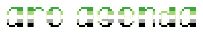 """The text """"aro agenda"""" on a clear/transparent background. The letters are pixelated block-style lower-case letters horizontally striped in the green/light green/white/grey/black colours of the aromantic pride flag."""