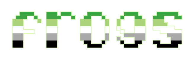 """The text """"frogs"""" on a clear/transparent background. The letters are pixelated block-style lower-case letters horizontally striped in the green/light green/white/grey/black colours of the aromantic pride flag."""