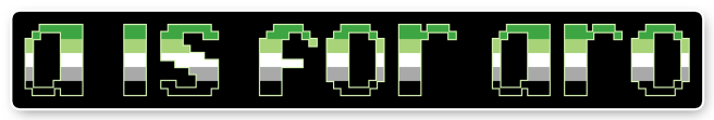 """The text """"a is for aro"""" on a black background bordered with white. The letters are pixelated block-style lower-case letters horizontally striped in the green/light green/white/grey/black colours of the aromantic pride flag."""
