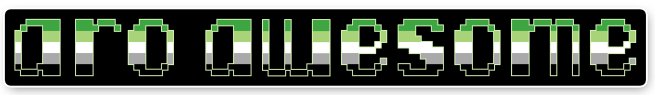 "The text ""aro awesome"" on a black background bordered with white. The letters are pixelated block-style lower-case letters horizontally striped in the green/light green/white/grey/black colours of the aromantic pride flag."