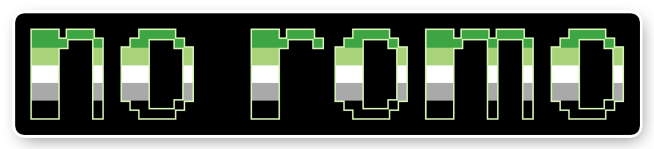 """The text """"no romo"""" on a black background bordered with white. The letters are pixelated block-style lower-case letters horizontally striped in the green/light green/white/grey/black colours of the aromantic pride flag."""