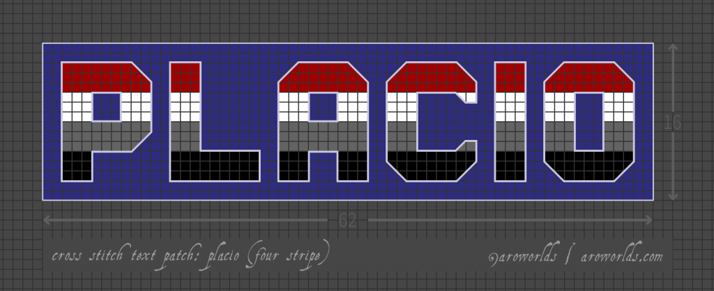 Cross stitch pattern with the text placio in block lettering, striped in the colours of the red/white/grey/black flag. Text outlined in light grey against a blue background.